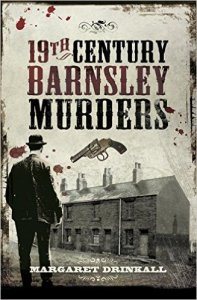 19th Century Barnsley Murders by Margaret Drinkall, 2015.